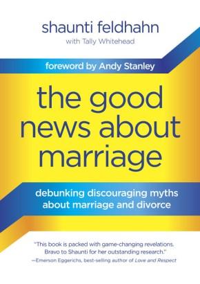 The Good News About Marriage: Debunking Discouraging Myths about Marriage and Divorce *Scratch & Dent*