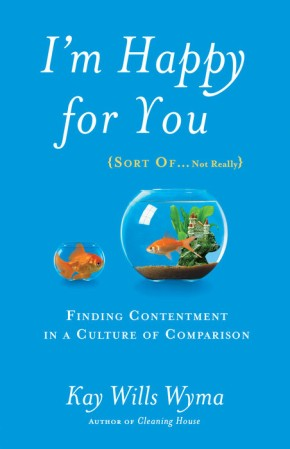 I'm Happy for You (Sort Of...Not Really): Finding Contentment in a Culture of Comparison