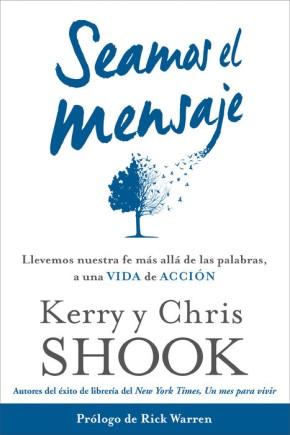 Seamos el mensaje: Llevemos nuestra fe más allá de las palabras, a una vida de acción (Spanish Edition)