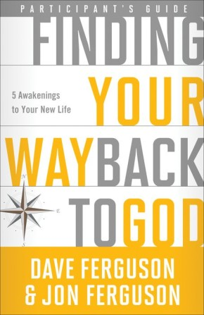 Finding Your Way Back to God Participant's Guide: Five Awakenings to Your New Life