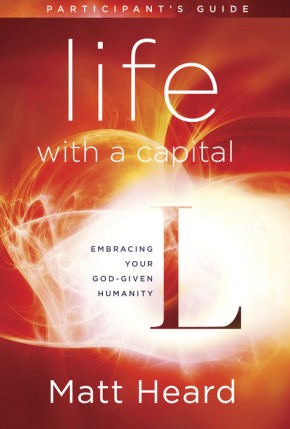 Life with a Capital L Participant's Guide: Embracing Your God-Given Humanity *Scratch & Dent*