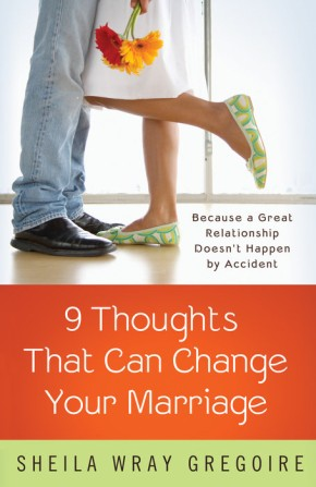 Nine Thoughts That Can Change Your Marriage: Because a Great Relationship Doesn't Happen by Accident