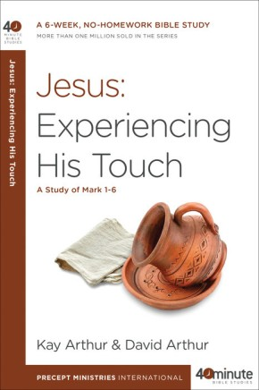 Jesus: Experiencing His Touch: A Study of Mark 1-6 (40-Minute Bible Studies)