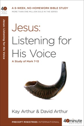 Jesus: Listening for His Voice: A Study of Mark 7-13 (40-Minute Bible Studies)