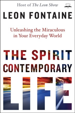 The Spirit Contemporary Life: Unleashing the Miraculous in Your Everyday World