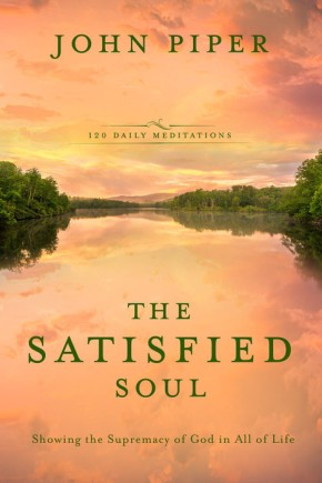 The Satisfied Soul: Showing the Supremacy of God in All of Life