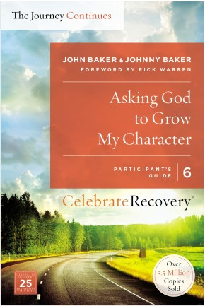 Asking God to Grow My Character: The Journey Continues, Participant's Guide 6: A Recovery Program Based on Eight Principles from the Beatitudes (Celebrate Recovery)