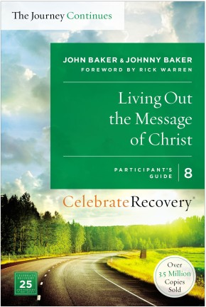 Living Out the Message of Christ: The Journey Continues, Participant's Guide 8: A Recovery Program Based on Eight Principles from the Beatitudes (Celebrate Recovery)