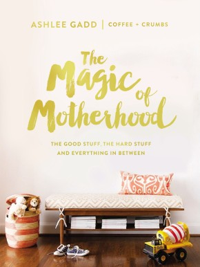 The Magic of Motherhood: The Good Stuff, the Hard Stuff, and Everything In Between *Scratch & Dent*