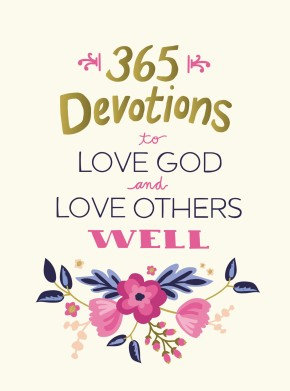 365 Devotions to Love God and Love Others Well *Scratch & Dent*