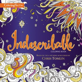 Indescribable Adult Coloring Book: Based on the #1 Hit Song as Recorded by Chris Tomlin (Coloring Faith)