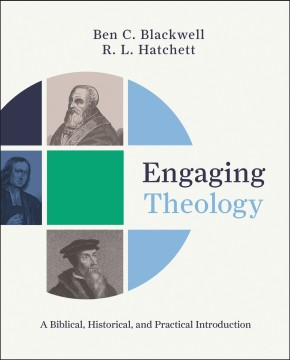 Engaging Theology: A Biblical, Historical, and Practical Introduction