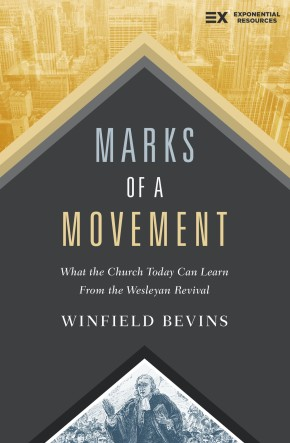 Marks of a Movement: What the Church Today Can Learn From the Wesleyan Revival