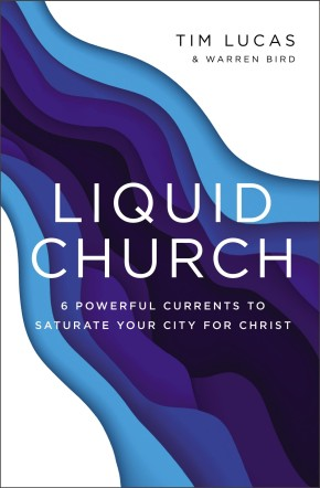 Liquid Church: 6 Powerful Currents to Saturate Your City for Christ