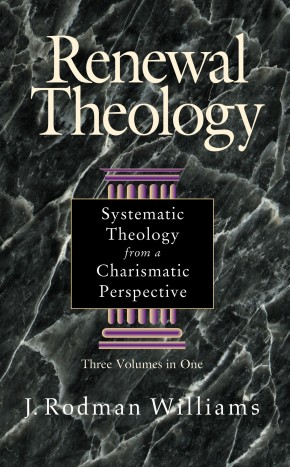 Renewal Theology:  Systematic Theology from a Charismatic Perspective (Three Volumes in One)