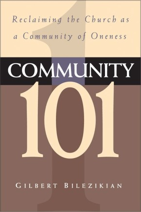 Community 101: Reclaiming the Local Church as Community of Oneness *Scratch & Dent*