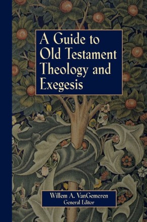 Guide to Old Testament Theology and Exegesis, A