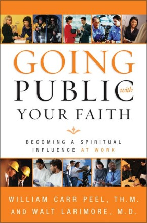 Going Public with Your Faith: Becoming a Spiritual Influence at Work *Scratch & Dent*