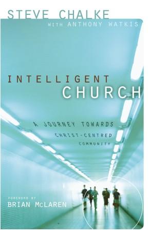 Intelligent Church: A Journey Towards Christ-Centred Community