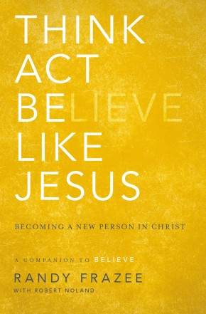 Think, Act, Be Like Jesus: Becoming a New Person in Christ *Scratch & Dent*