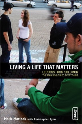 Living a Life That Matters: Lessons from Solomon, the Man Who Tried Everything