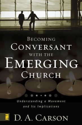 Becoming Conversant with the Emerging Church D A Carson