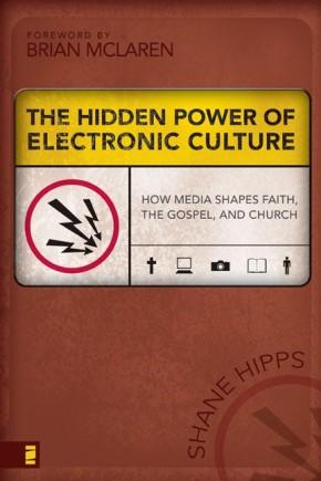 The Hidden Power of Electronic Culture: How Media Shapes Faith, the Gospel, and Church