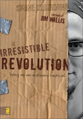 The Irresistible Revolution: Living as an Ordinary Radical by Shane Claiborne