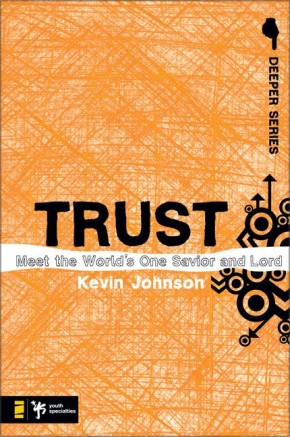 Trust: Meet the World's One Savior and Lord (Deeper Series)