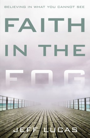Faith in the Fog: Believing in What You Cannot See