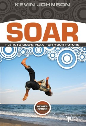 Soar: Fly Into God's Plan for Your Future (Higher Series)