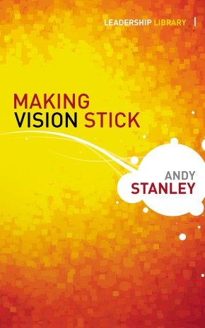 Making Vision Stick (Leadership Library)