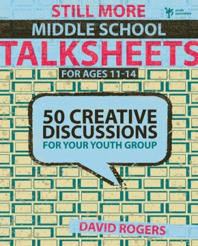 Still More Middle School Talksheets: 50 Creative Discussions for Your Youth Group