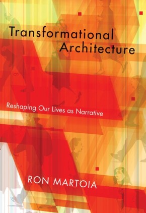 Transformational Architecture: Reshaping Our Lives as Narrative