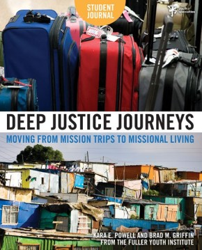 Deep Justice Journeys Student Journal: Moving from Mission Trips to Missional Living (Youth Specialties)