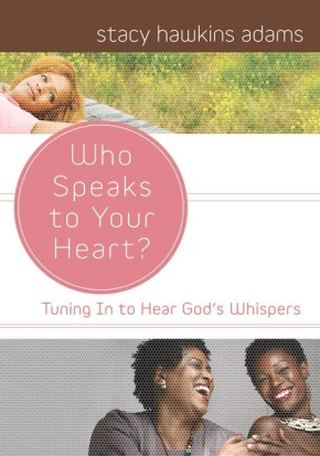 Who Speaks to Your Heart?: Tuning in to Hear God's Whispers