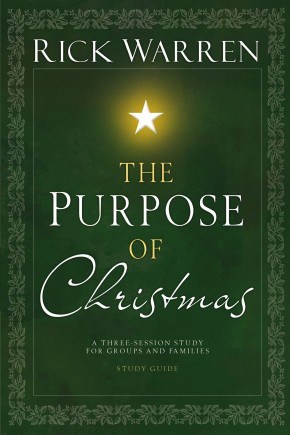 The Purpose of Christmas, Study Guide: A Three-Session, Video-Based Study for Groups and Individuals