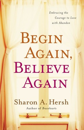 Begin Again, Believe Again: Embracing the Courage to Love with Abandon