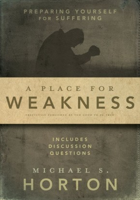 A Place for Weakness: Preparing Yourself for Suffering