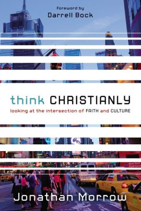 Think Christianly: Looking at the Intersection of Faith and Culture