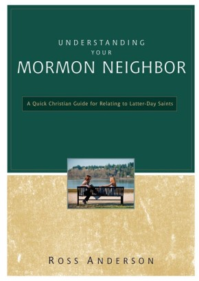 Understanding Your Mormon Neighbor: A Quick Christian Guide for Relating to Latter-Day Saints