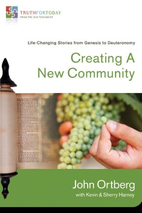 Creating a New Community: Life-Changing Stories from Genesis to Deuteronomy (Truth for Today: From the Old Testament)