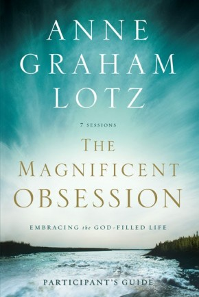 The Magnificent Obsession Participant's Guide: Embracing the God-Filled Life