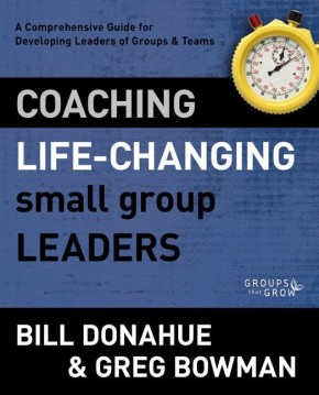 Coaching Life-Changing Small Group Leaders: A Comprehensive Guide for Developing Leaders of Groups and Teams (Groups that Grow) *Scratch & Dent*