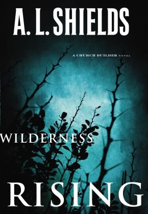 Wilderness Rising (A Church Builder Novel)