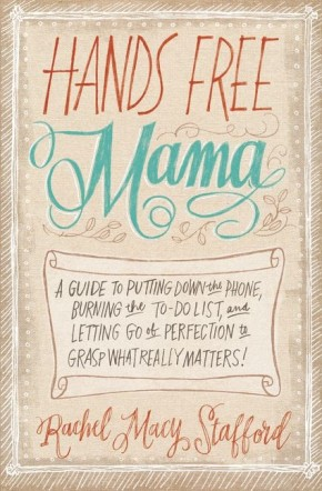 Hands Free Mama: A Guide to Putting Down the Phone, Burning the To-Do List, and Letting Go of Perfection to Grasp What Really Matters! *Scratch & Dent*