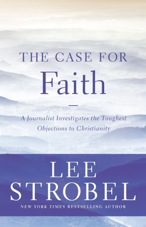 The Case for Faith: A Journalist Investigates the Toughest Objections to Christianity (Case for ... Series)
