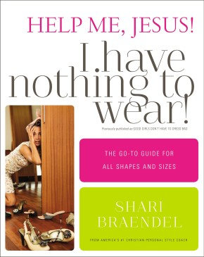 Help Me, Jesus! I Have Nothing to Wear!: The Go-To Guide for All Shapes and Sizes *Scratch & Dent*