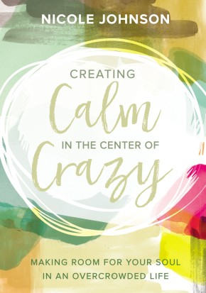 Creating Calm in the Center of Crazy: Making Room for Your Soul in an Overcrowded Life *Scratch & Dent*