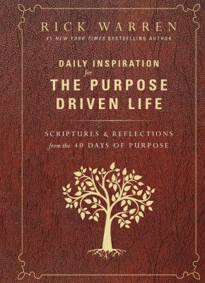 Daily Inspiration for the Purpose Driven Life: HB 2015 Scriptures and Reflections from the 40 Days of Purpose
